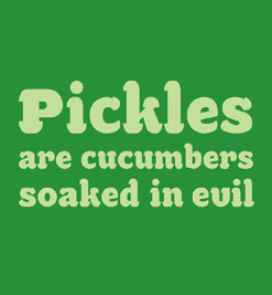 YES! Life would suck if I didn't l'amour myself, no? I hate pickles, but I find them hilarious for some reason. I agree with this picture: