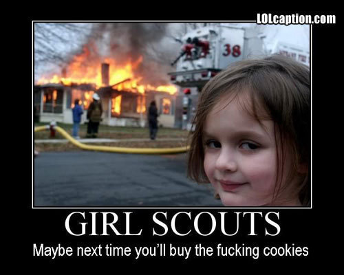 This is the reason why people better buy my girl scout kekse, cookies when I sell them.