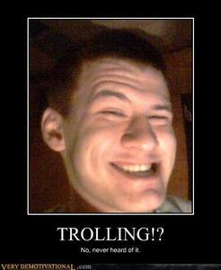 "Trolls... ""Real life trolling face..."""