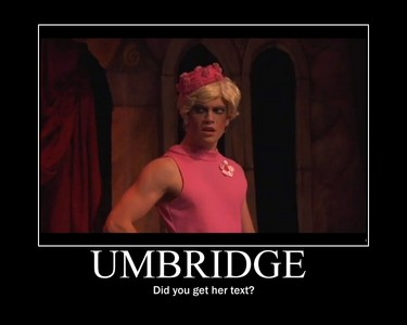 Umbridge: Did you get my text?.. Well you didn't text me back!
