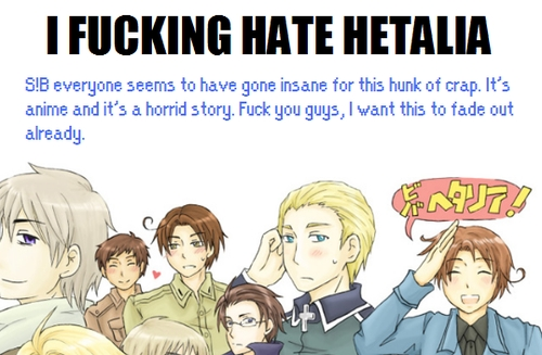 well...considering i found this piece of art on the internet, imma go with no xD most peoples problemwith Hetalia is the mashabiki for obvious reasons, but i personally dislike it because i think its awful.