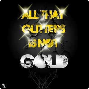 """""""All that glitter is not gold"""""""