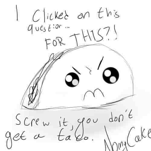 ;n; This is my favori taco that's ever existed, no joke. [b]EVER.[/b] And no offense. I wouldn't care if it started raining tacos.