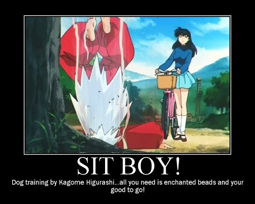 "i think ""inuyasha sit boy"" is really epic!!!"