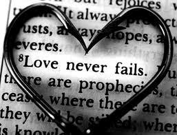 """Love never fails."" -The Bible"