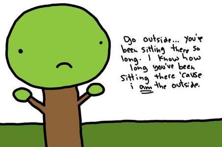 Go outside.