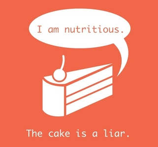 No, the cake is not a lie. The cake is a LIAR.