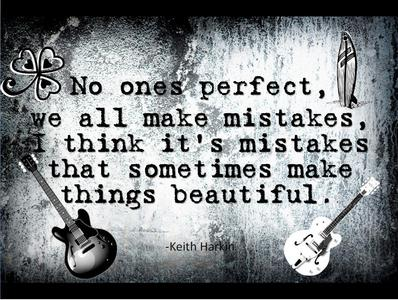 """No ones perfect we all make mistakes, i think, it's mistakes that sometimes make things beautiful"" ~ Keith Harkin."