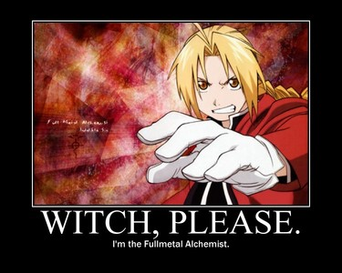 Pff. Please. I would do nothing. You know why? Cause <i>like a weak, pathetic singer could lay a finger on Edward Elric, the Fullmetal Alchemist, in the first place!</i>