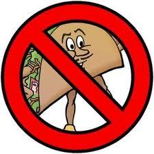 NO, I AM BANNING TACOS FROM THE EARTH.