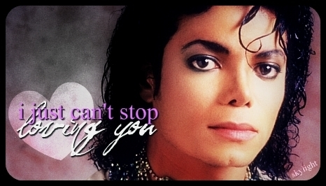 I just can't stop loving you.....<3 Yeah, my birthday month is February!!!!