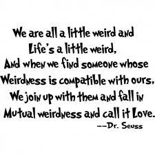 Trust me, EVERYONE has a weird personality.