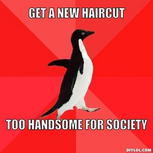 Yeah! but,i need a new haircut...