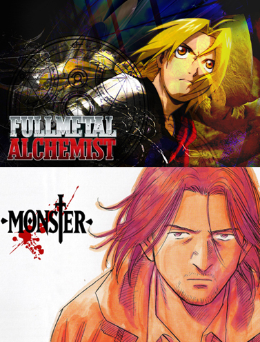 Fullmetal Alchemist and Monster.
