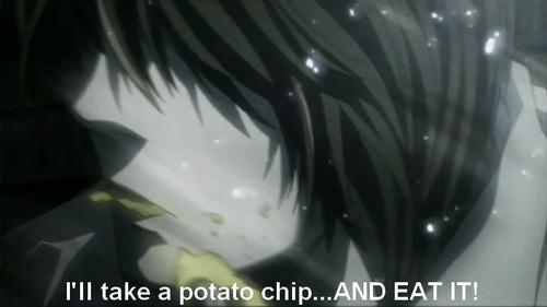 Nope. I do however... [b]Take a potatoe chip...AND EAT IT![/b]