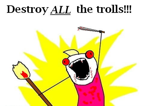 WHAT?!? I missed a troll attack? Regardless...