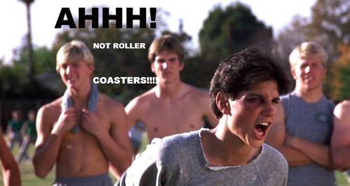 [u]Every[/u] roller coaster scares me.