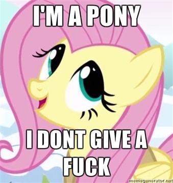 I'm a pony...so...