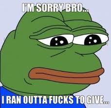 I'm sorry Bro,