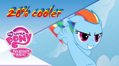 Ponies are 20% cooler.