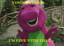 Barney is not a show. Barney is a way of life! It's what happens when 你 reject reality altogether! It...is....amazing. And also a great use of this pic....