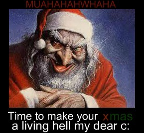 Who's ready for Christmas? ;D Santa's gunna raise hell this year..hes gunna wear a red suit will, visit us on natal night,eat all our cookies, drink all our milk, call every girl a hoe, and leave empty decorated boxes under our trees. THE END