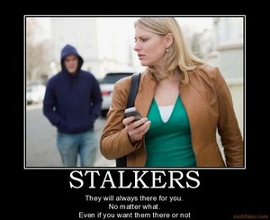 Stalkers: They're always there for you, even when bạn don't want them to.