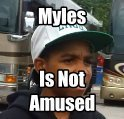 Myles Is Not Amused