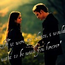 """Category Quote's 3 """"If it were my choice, i would  want to be with you forever"""""""