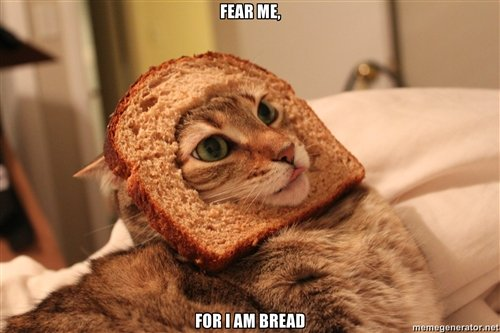 I am bread.