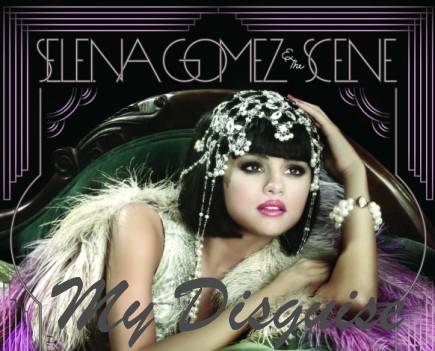 "Selena Gomez & The Scene ""My Disguise"" (Album ""Don't Cry) Official Single Cover!"
