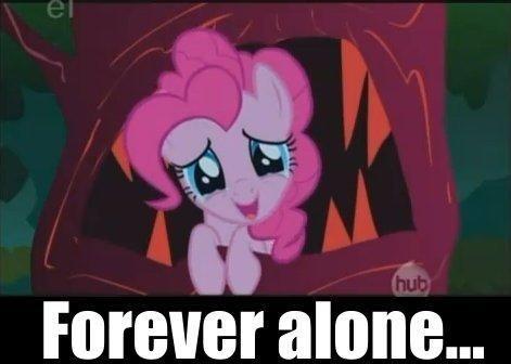 [Obrázek: Forever-alone-meme-pinkie-pie-24913741-471-336.jpg]