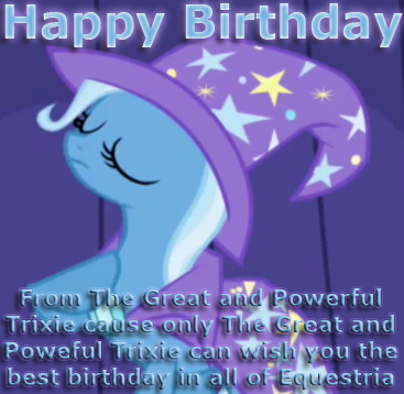 The great and powerful Trixie wishes あなた a happy birthday