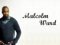 ~Malcolm Ward~