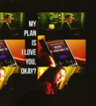 My plan is I Amore you, okay?...