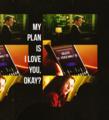 My plan is I love you, okay?...
