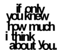If Only tu Knew How Much I Think About You! 100% Real ♥