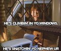 he's climbin' in yo windows(: