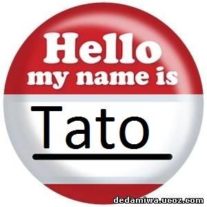 hello, my name is tato