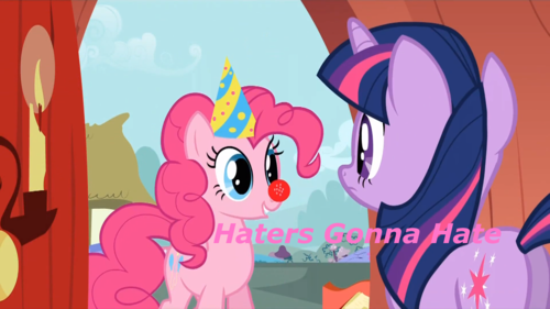 Haters Gonna Hate~Pinkie Pie