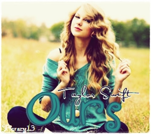Ours Taylor Swift (my fanmade single cover)