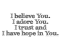I Believe U, I Adore U, I Trust U & I Ave Hope In U! 100% Real ♥