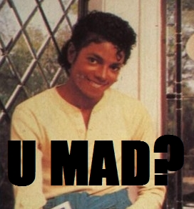 U Mad? That face! XDDD HAHAHA MJ just asked you !!