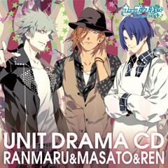 Drama CD -- Ranmaru, Masato, & Ren
