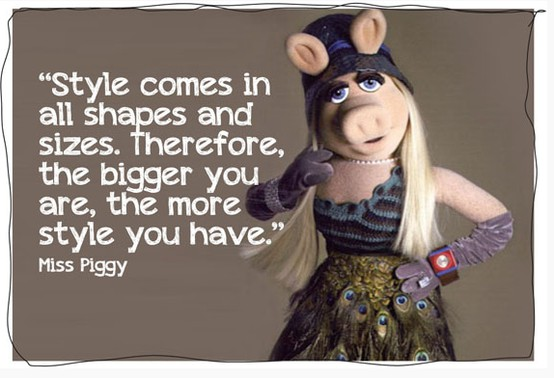Miss Piggy - Style comes in all Shapes