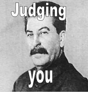 Stalin is judging you.