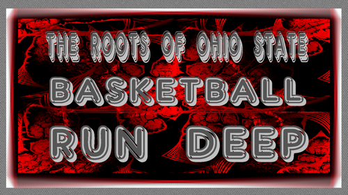 THE ROOTS OF OHIO STATE basketball, basket-ball RUN DEEP