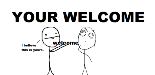"""What """"your welcome"""" means:"""