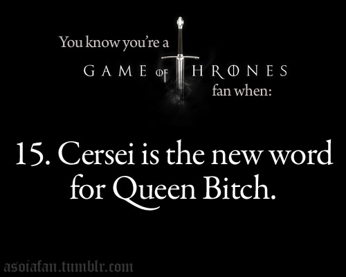 te know you're a Game of Thrones fan when