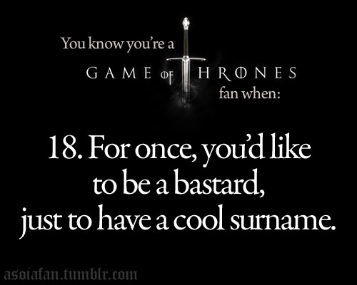 You know you're a Game of Thrones fan when